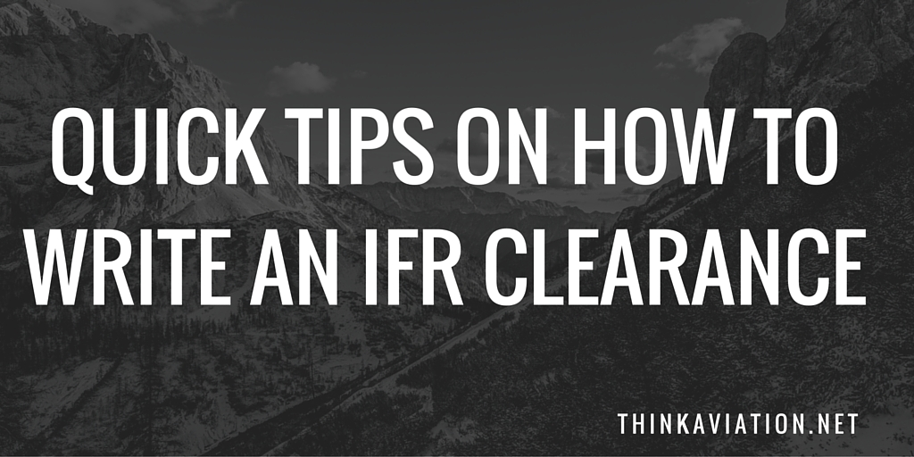 Quick Tips on How to Write an IFR Clearance