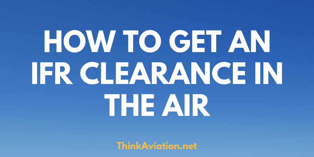How to pick up an IFR Clearance in the Air