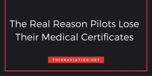 The Real Reason Pilots Lose Their Medical Certificates