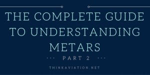 The complete guide to understanding METARs part 2