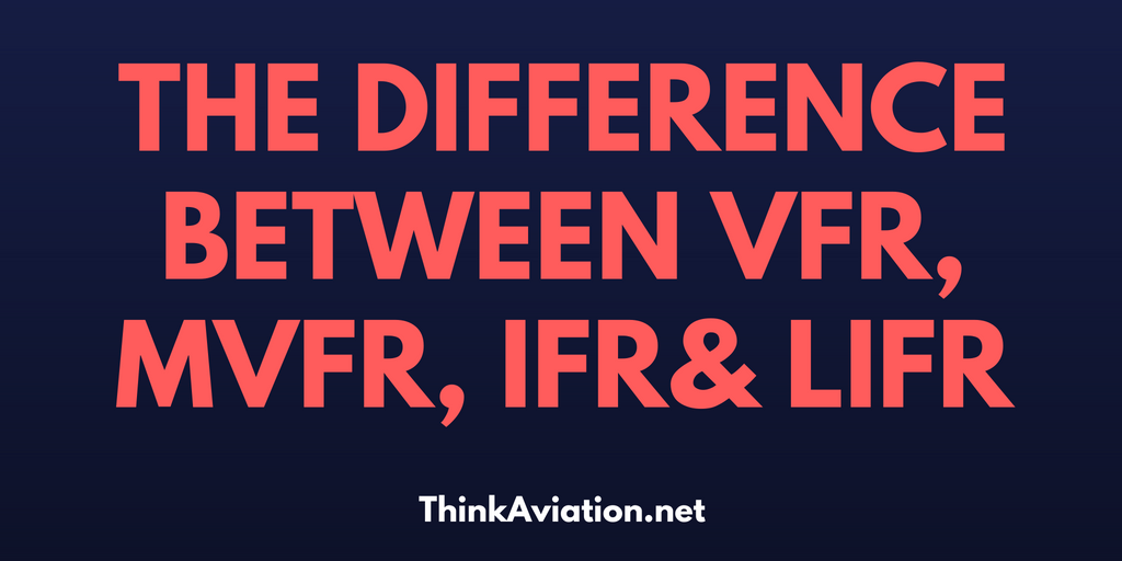 The difference between VFR, MVFR, IFR and LIFR