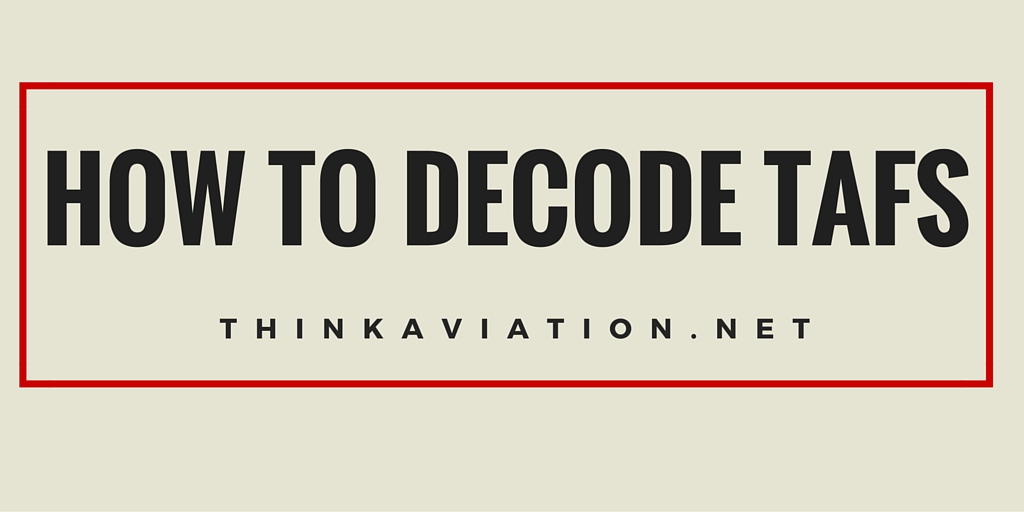 How to Decode Terminal Aerodrome Forecasts (TAFs) | ThinkAviation