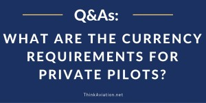 What are the currency requirements for private pilots?