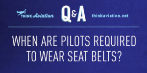 When are Pilots Required to Wear Seat Belts?