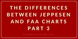 The Differences Between Jeppesen and FAA Charts: Part 3