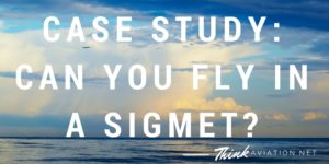 Case Study: Can you fly in a convective SIGMET?