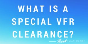What is a Special VFR Clearance?