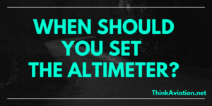 When Should you Set the Altimeter?