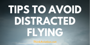 Tips to Avoid Distracted Flying