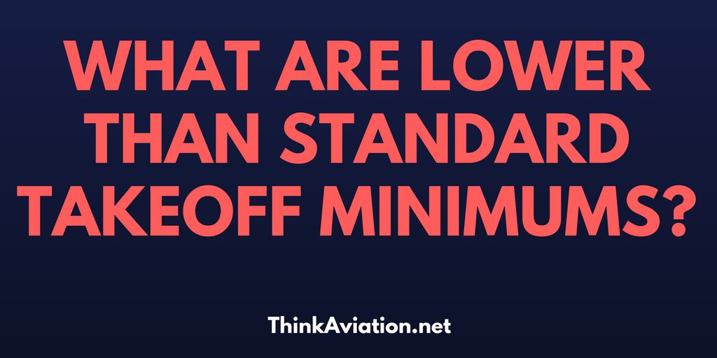 What Are Lower Than Standard Takeoff Minimums?
