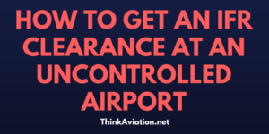 How to Pick up an IFR Clearance at an Uncontrolled Airport