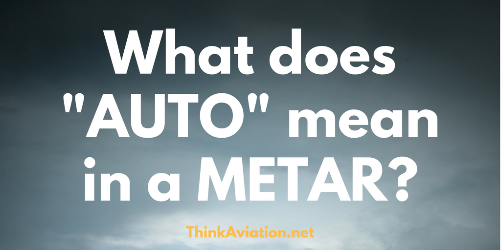 What does AUTO mean in a METAR?