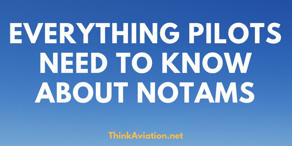 Everything Pilots Need to Know about NOTAMs